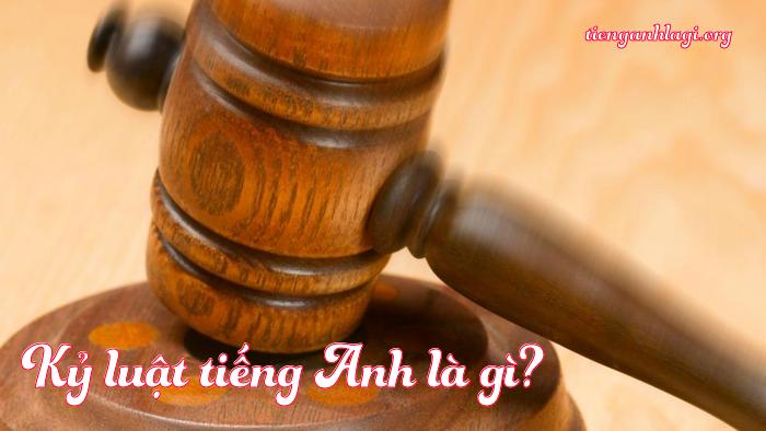 Kỷ luật tiếng Anh là gì?